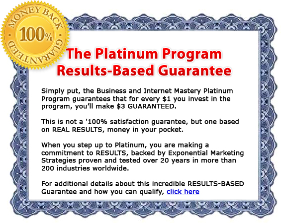 The Business And Internet Mastery Platinum Program Results-Based Guarantee